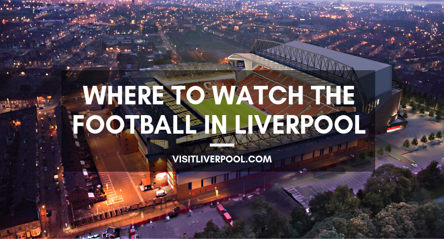 39bc0d3879583 Where to watch the football in Liverpool... ⚽ - Visit Liverpool